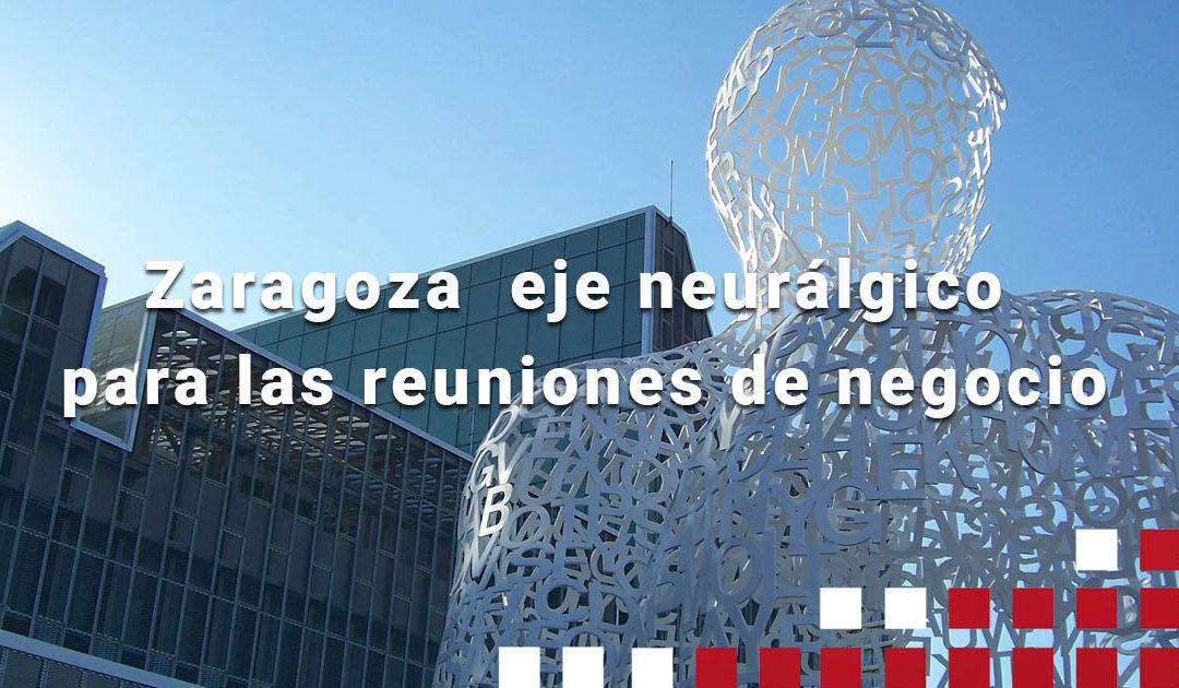 Zaragoza como eje neurálgico para las reuniones de negocio